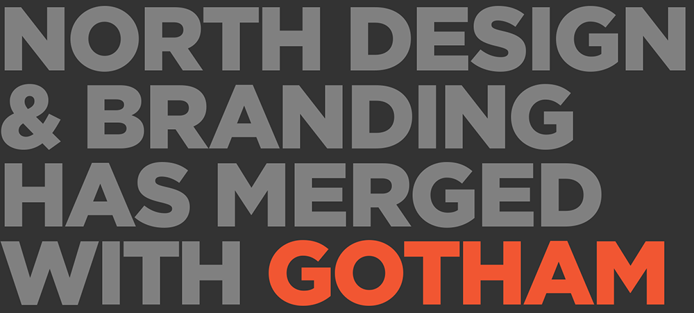 NORTH DESIGN & BRANDING HAS MERGED WITH GOTHAM